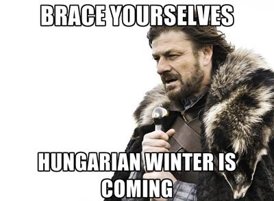 Brace yourselves - Hungarian winter is coming