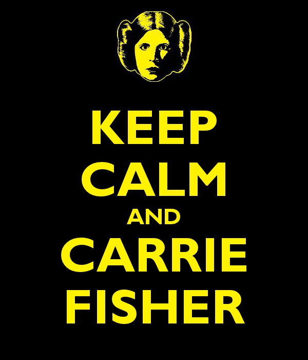 Keep Calm and Carrie Fisher.